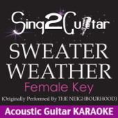 Sweater Weather (Female Key) [Originally Performed By the Neighbourhood] [Acoustic Guitar Karaoke]