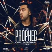 Chall Mere Naal (feat. Fateh) - The PropheC