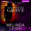 Melinda Leigh - Walking on Her Grave: Rogue River Novella, Book 4 (Unabridged)  artwork