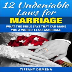 12 Undeniable Laws of Marriage: What the Bible Says That Can Make You a World-Class Marriage: 12 Undeniable Laws Series (Unabridged)