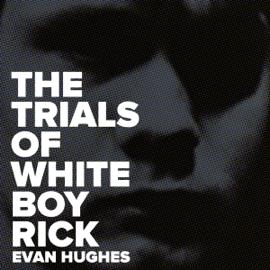 The Trials of White Boy Rick  (Unabridged) audiobook