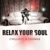 Relax Your Soul - Chillout & Lounge