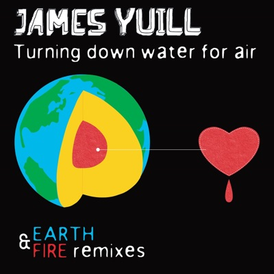 Turning Down Water for Air (Earth & Fire Versions) - James Yuill