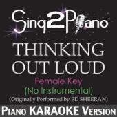 Thinking Out Loud (Female Key - No Instrumental) [Originally Performed By Ed Sheeran] [Piano Karaoke Version]
