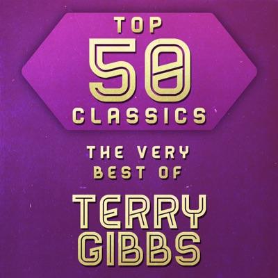 Top 50 Classics - The Very Best of Terry Gibbs - Terry Gibbs