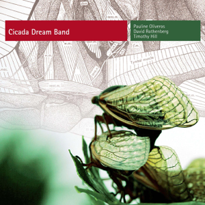 Pauline Oliveros, David Rothenberg & Timothy Hill - Oliveros: Cicada Dream Band