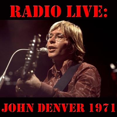 Radio Live: John Denver 1971 (Live) - John Denver