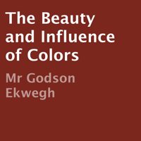 The Beauty and Influence of Colors (Unabridged)