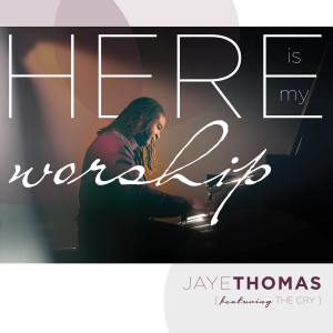 Jaye Thomas - Here Is My Worship (Live)