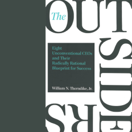 The Outsiders: Eight Unconventional CEOs and Their Radically Rational Blueprint for Success (Unabridged) audiobook