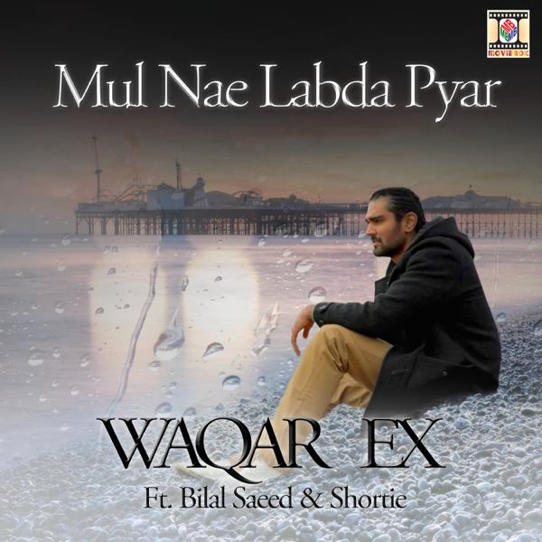Mul Nae Labda Pyar (feat  Bilal Saeed & Shortie) - Single by Waqar Ex on  iTunes