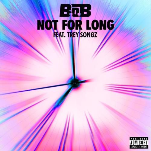 B.o.B - Not For Long (feat. Trey Songz)