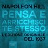 Pensa e arricchisci te stesso: L'edizione originale del 1937 - Napoleon Hill