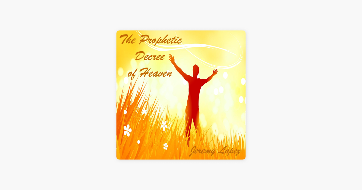 ‎The Prophetic Decree of Heaven by Jeremy Lopez