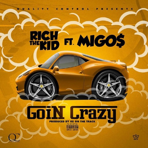 Rich The Kid - Goin Crazy (feat. Migos) - Single