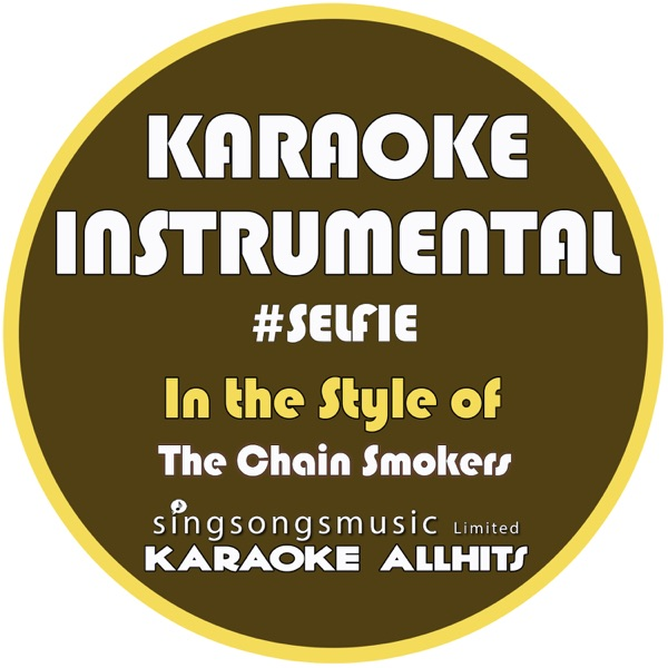 #selfie (In the Style of the Chainsmokers) [Karaoke Instrumental Version] - Single