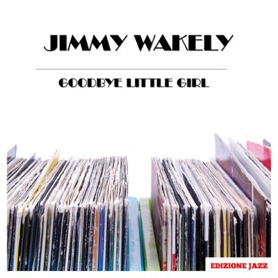 Goodbye Little Girl - Jimmy Wakely