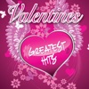 Valentines Greatest Hits
