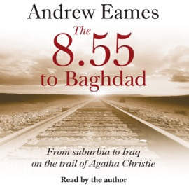 The 8.55 to Baghdad (Unabridged) - Andrew Eames mp3 listen download