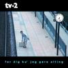 TV-2 - For Dig Ku' Jeg Gøre Alting artwork