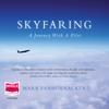 Mark Vanhoenacker - Skyfaring (Unabridged) artwork