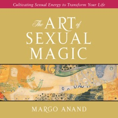 The Art of Sexual Magic: Cultivating Sexual Energy to Transform Your Life (Unabridged)