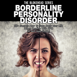 Borderline Personality Disorder: 30+ Secrets How to Take Back Your Life when Dealing with BPD (The Blokehead Success Series) (Unabridged) audiobook
