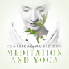 Classical Music for Meditation and Yoga - Various Artists