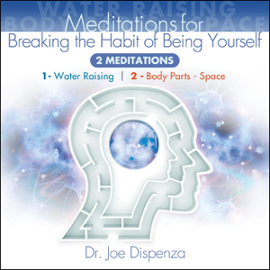 Dr. Joe Dispenza - Meditations for Breaking the Habit of Being Yourself