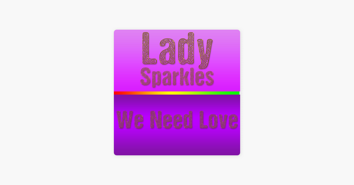 We Need Love - Single by Lady Sparkles