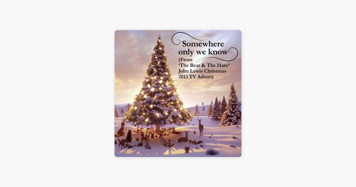 John Lewis Christmas Advert 2013.Somewhere Only We Know From The Bear And The Hare John Lewis Christmas 2013 Tv Advert Single By The Blue Keys
