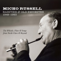 Rarities & Old Favorites 1949–1993: Tin Whistle, Flute & Songs from North Clare & Beyond by Micho Russell on Apple Music