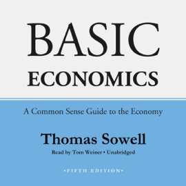 Basic Economics, Fifth Edition: A Common Sense Guide to the Economy audiobook