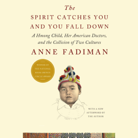 The Spirit Catches You and You Fall Down: A Hmong Child, Her American Doctors, And the Collision of Two Cultures (Unabridged) audiobook