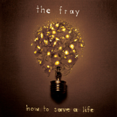 How To Save A Life New Version The Fray - The Fray