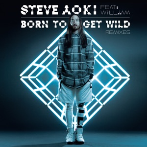 Born To Get Wild (feat. will.i.am) [Remixes] - EP Mp3 Download