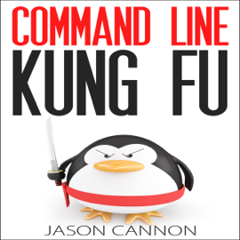 Command Line Kung Fu: Bash Scripting Tricks, Linux Shell Programming Tips, And Bash One-liners (Unabridged) audiobook