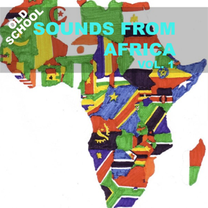 Various Artists - Old School Sounds From Africa, Vol. 1