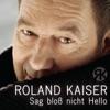 Roland Kaiser - Sag bloß nicht Hello  EP Album