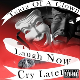 Tearz Of A Clown Laugh Now Cry Later By Tearz On Itunes