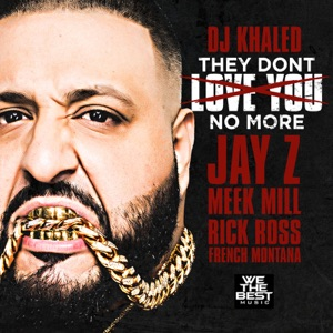 They Don't Love You No More (feat. Jay Z, Meek Mill, Rick Ross & French Montana) - Single Mp3 Download