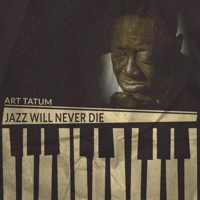 Jazz Will Never Die - Art Tatum