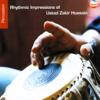 Rhythmic Impressions of Ustad Zakir Hussain - Zakir Hussain