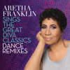 Aretha Franklin Sings the Great Diva Classics: Dance Remixes - Aretha Franklin