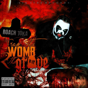 Roach Joka - From the Womb 2 the Grave