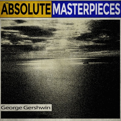 The Absolute Masterpieces - George Gershwin