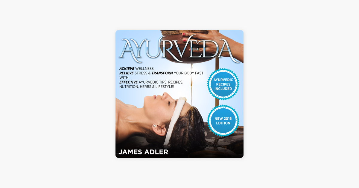 ‎Ayurveda: Achieve Wellness, Relieve Stress & Transform Your Body Fast with  Effective Ayurvedic Tips, Recipes, Nutrition, Herbs & Lifestyle!