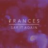 Say It Again - Frances
