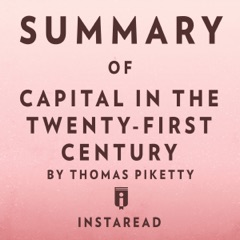 Summary of Capital in the Twenty-First Century by Thomas Piketty  Includes Analysis (Unabridged)