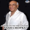 A Tribute to the Legend - Yash Chopra